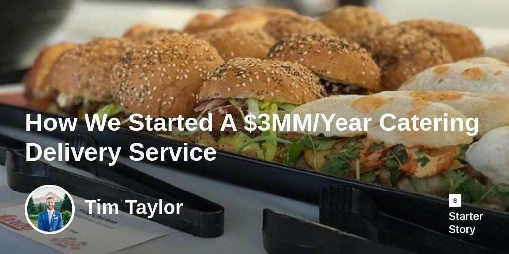 How We Started a $3MM/Year Catering Delivery Service