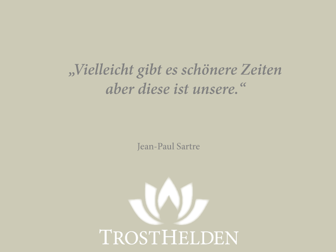 Jean-Paul Sartre, Zitat, Romancier, Dramatiker, Philosoph, Trauerspruch, Trauer, Trost