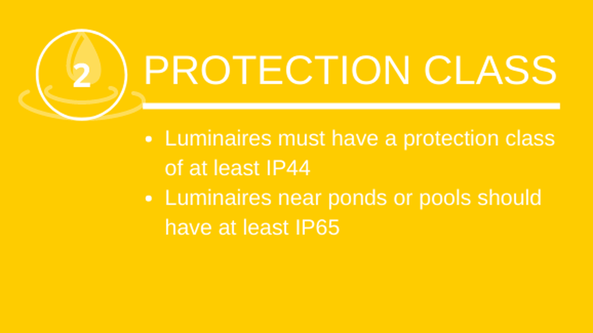 Protection class: Lights must have a protection class of at least IP44