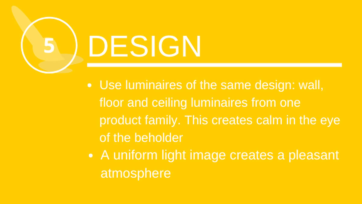Design: Use lights with the same design: Wall, floor and ceiling lights from one product family.