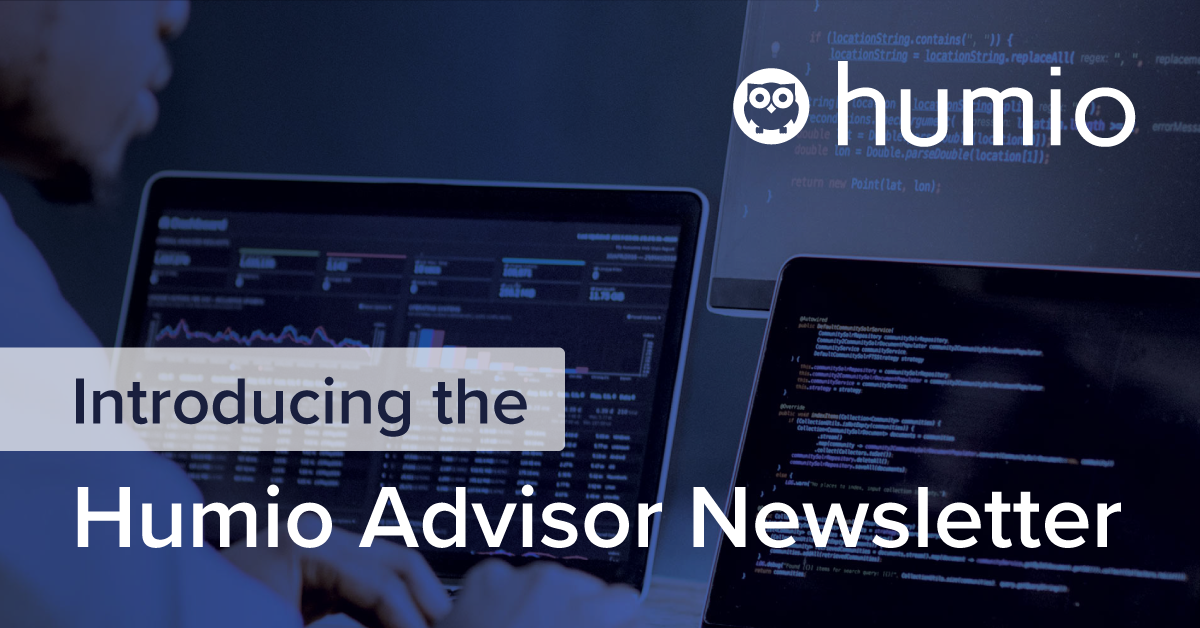 Introducing the Humio Advisor newsletter