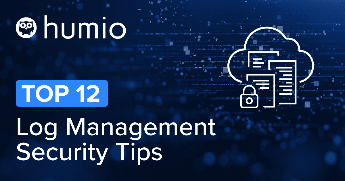 Top 12 Log Management Security Tips