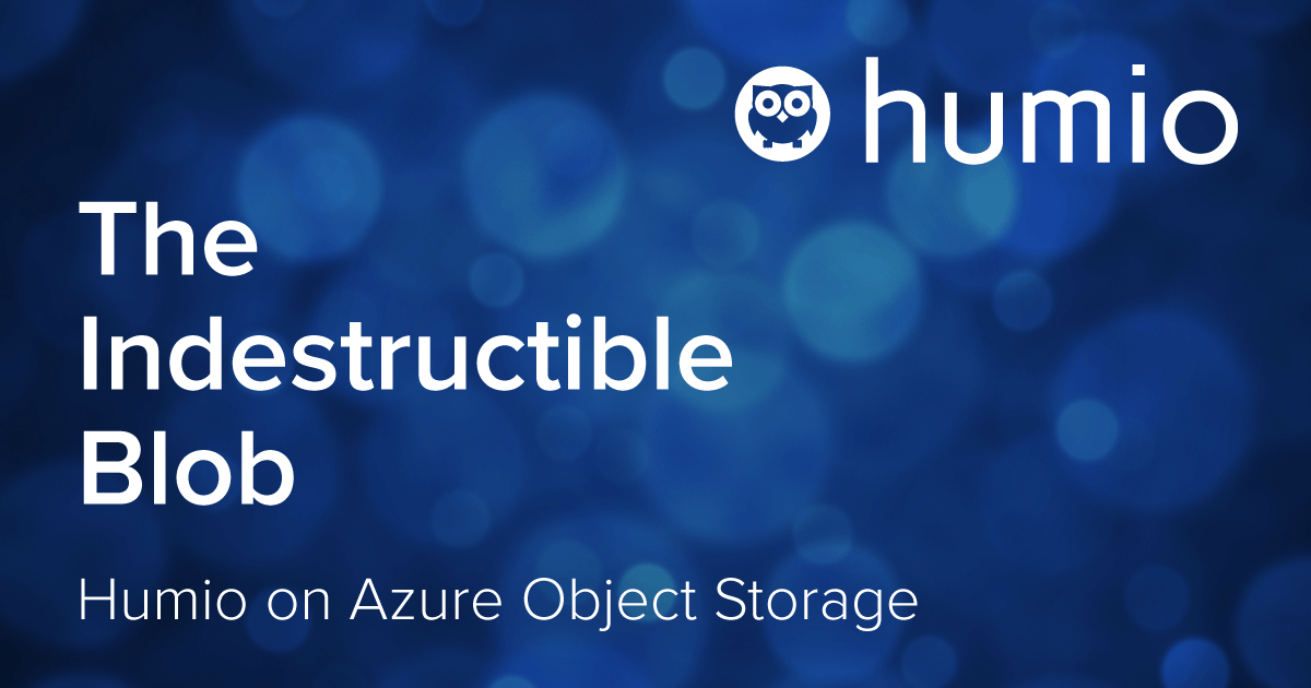 The Indestructible Blob - Humio on Azure Object Storage