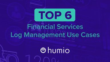 Top 6 financial services log management use cases