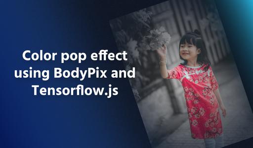 Color pop effect using BodyPix and TensorFlow.js thumbnail