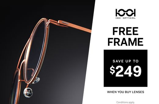 FREE frame with your lens purchase at 1001 Optical