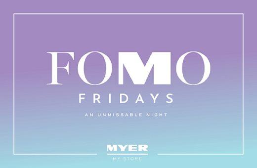 Fomo Fridays at Myer!