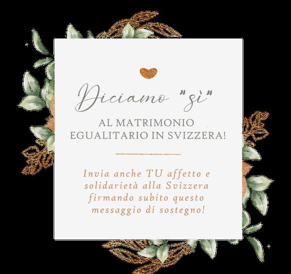 """Diciamo """"Sì"""" al matrimonio egualitario in Svizzera! Invia anche TU affetto e solidarietà alla Svizzera firmando subito questo messaggio di sostegno!"""