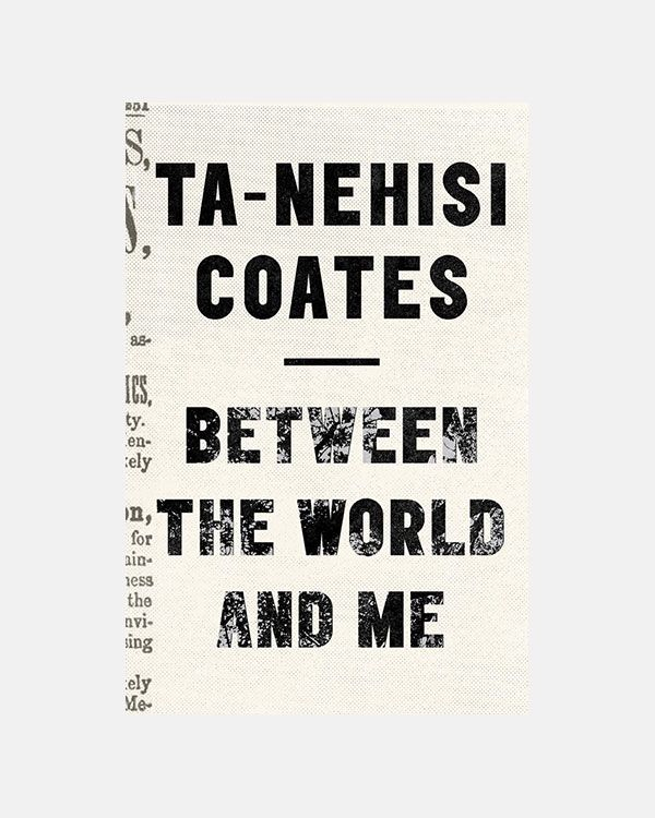 Between the World and Me – Ta-Nehisi Coates