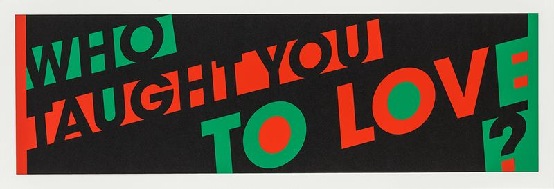 text-based artwork in black, green and red reading 'who taught you to love?'