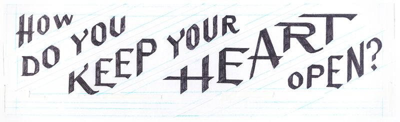 text-based artwork reading 'how do you keep your heart open'