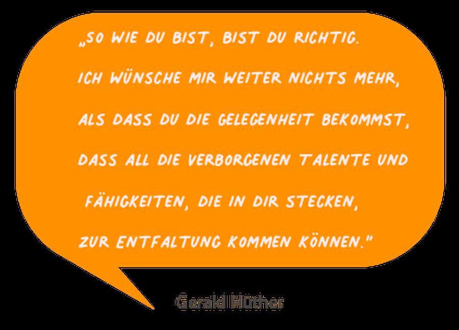So wie du bist bist du Richtig... - Zitat von Gerald Hüther