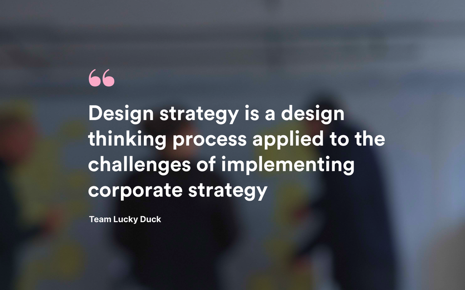 A quote saying that design strategy is a design thinking process applied to business challenges.
