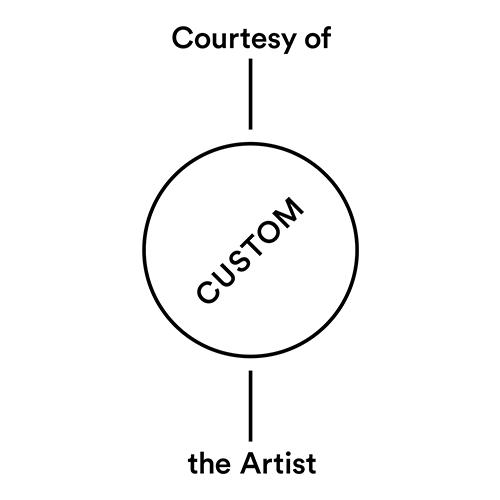 Courtesy of the Artist Custom